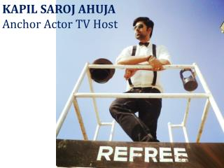 KAPIL SAROJ AHUJA Anchor Actor TV Host