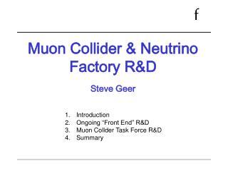 Muon Collider & Neutrino Factory R&D Steve Geer
