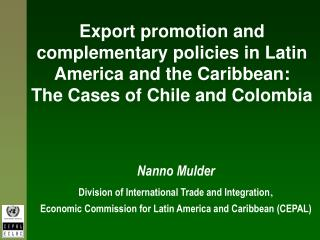 Export promotion and complementary policies in Latin America and the Caribbean: The Cases of Chile and Colombia