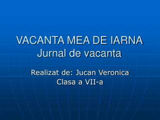 VACANTA MEA DE IARNA Jurnal de vacanta
