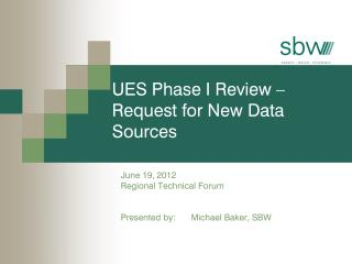 UES Phase I Review – Request for New Data Sources