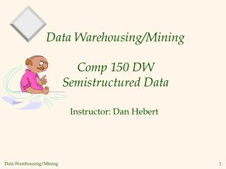 Data Warehousing/Mining Comp 150 DW  Semistructured Data