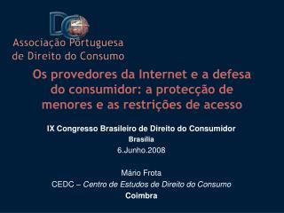 IX Congresso Brasileiro de Direito do Consumidor Brasília 6.Junho.2008 Mário Frota