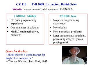 CS1110       Fall 2008. Instructor: David Gries