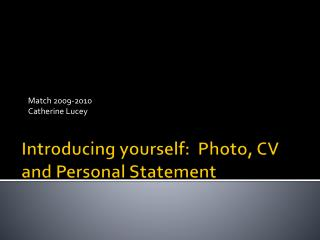 Introducing yourself:  Photo, CV and Personal Statement