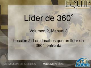 Volumen 2, Manual 3 Lección 2: Los desafíos que un líder de 360°enfrenta