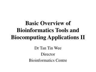 Basic Overview of Bioinformatics Tools and                            Biocomputing Applications II