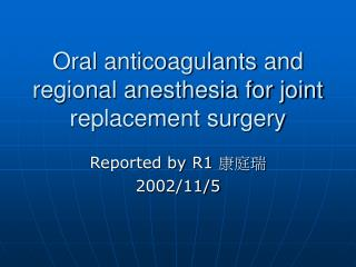 Oral anticoagulants and regional anesthesia for joint replacement surgery