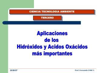 Aplicaciones de los  Hidróxidos y Acidos Oxácidos más importantes