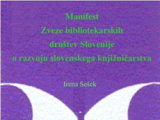 Manifest  Zveze bibliotekarskih  društev Slovenije  o razvoju slovenskega knjižničarstva