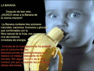 LA BANANA      Después de leer esto,  ¡¡NUNCA veras a la Banana de
