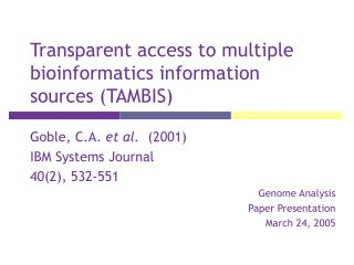 Transparent access to multiple bioinformatics information sources (TAMBIS)