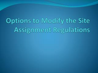 Options to Modify the Site Assignment Regulations