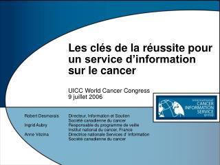 Les cl s de la r ussite pour un service d information  sur le cancer  UICC World Cancer Congress 9 juillet 2006