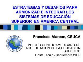 Francisco Alarcón, CSUCA VI FORO CENTROAMERICANO DE ACREDITACION DE LA EDUCACION SUPERIOR