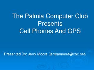 The Palmia Computer ClubPresentsCell Phones And GPS