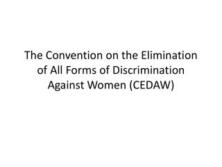 The Convention on the Elimination of All Forms of Discrimination Against Women (CEDAW)