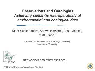 Mark Schildhauer 1 , Shawn Bowers 2 , Josh Madin 3 , Matt Jones 1