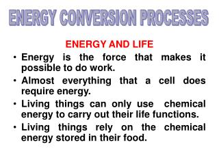 ENERGY AND LIFE Energy is the force that makes it possible to do work.