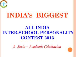 INDIA's  BIGGEST ALL INDIA   INTER-SCHOOL PERSONALITY CONTEST 2013