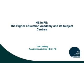 HE in FE: The Higher Education Academy and its Subject Centres