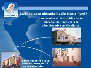 Los estudios de transmisión están ubicados en Lince y la sede administrativa en Miraflores.