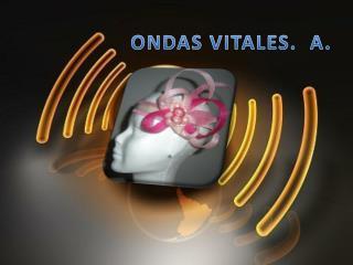 ONDAS VITALES.  A.