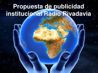 Propuesta de publicidad institucional Radio Rivadavia