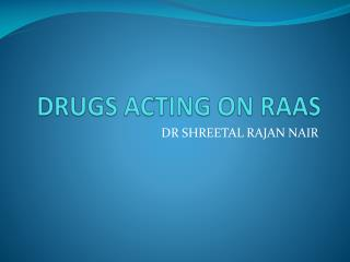 DRUGS ACTING ON RAAS