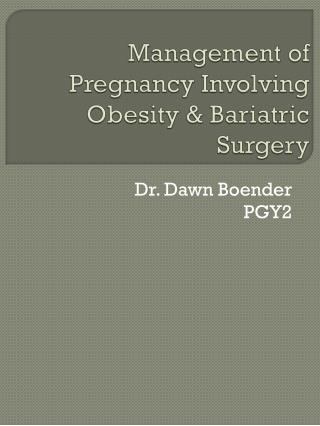 Management of Pregnancy Involving Obesity & Bariatric Surgery