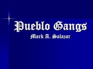 Pueblo Gangs   Mark A. Salazar