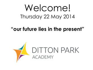 """Welcome! Thursday 22 May 2014 """"our future lies in the present"""""""