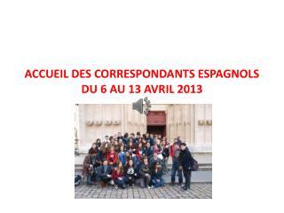 ACCUEIL DES CORRESPONDANTS ESPAGNOLS   DU 6 AU 13 AVRIL 2013