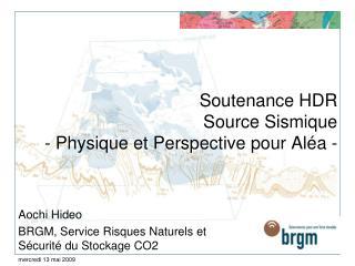 Soutenance HDR Source Sismique  - Physique et Perspective pour Aléa -