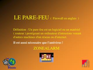 LE PARE-FEU  ( Firewall en anglais  )