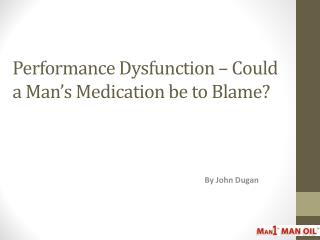 Performance Dysfunction – Could a Man's Medication