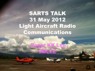 SARTS TALK  31 May 2012 Light Aircraft Radio Communications Roger KK Lee 9MLEE