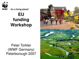 EU  funding Workshop Peter Torkler  (WWF Germany) Peterborough 2007