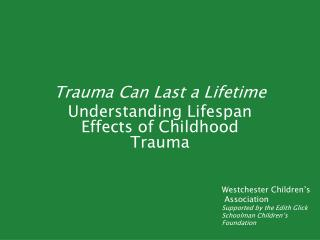 Trauma Can Last a Lifetime Understanding Lifespan Effects of Childhood Trauma