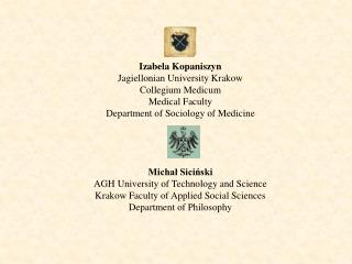 Izabela Kopaniszyn  Jagiellonian University Krakow Collegium Medicum Medical Faculty Department of Sociology of Medicine
