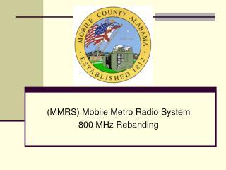 (MMRS)  Mobile Metro Radio  System 800 MHz Rebanding