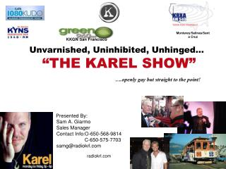 "Unvarnished, Uninhibited, Unhinged…  ""THE KAREL SHOW"""