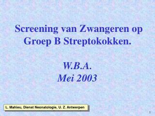 Screening van Zwangeren op Groep B Streptokokken. W.B.A.  Mei 2003