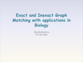 Exact and Inexact Graph Matching with applications in Biology