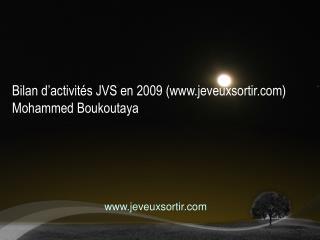 Bilan d'activités JVS en 2009 (jeveuxsortir)