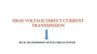 HIGH VOLTAGE DIRECT CURRENT TRANSMISSION
