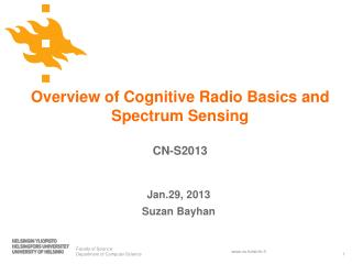 Overview of Cognitive Radio Basics and Spectrum Sensing CN-S2013