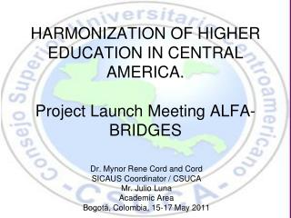 HARMONIZATION OF HIGHER EDUCATION IN CENTRAL AMERICA. Project  Launch  Meeting ALFA-BRIDGES