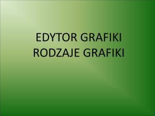 EDYTOR GRAFIKI RODZAJE GRAFIKI