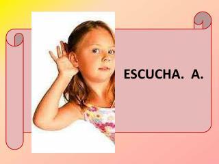 ESCUCHA.  A.